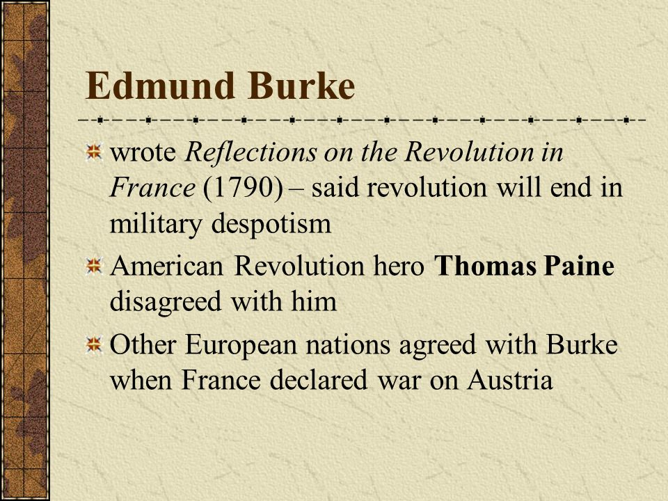 Edmund Burke wrote Reflections on the Revolution in France (1790) – said revolution will end in military despotism American Revolution hero Thomas Pai