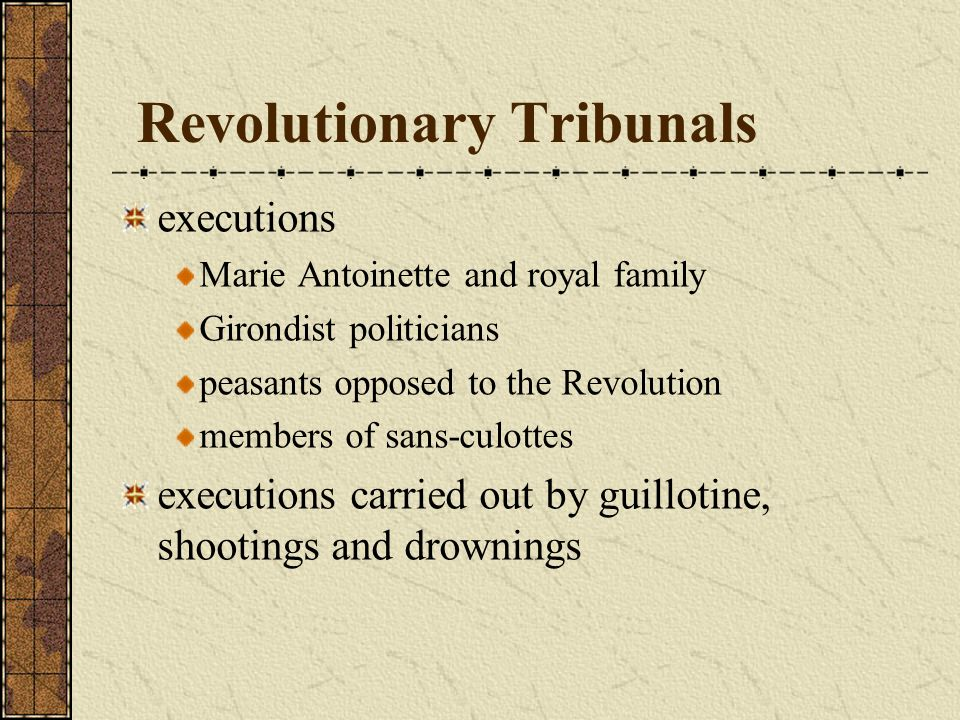 Revolutionary Tribunals executions Marie Antoinette and royal family Girondist politicians peasants opposed to the Revolution members of sans-culottes