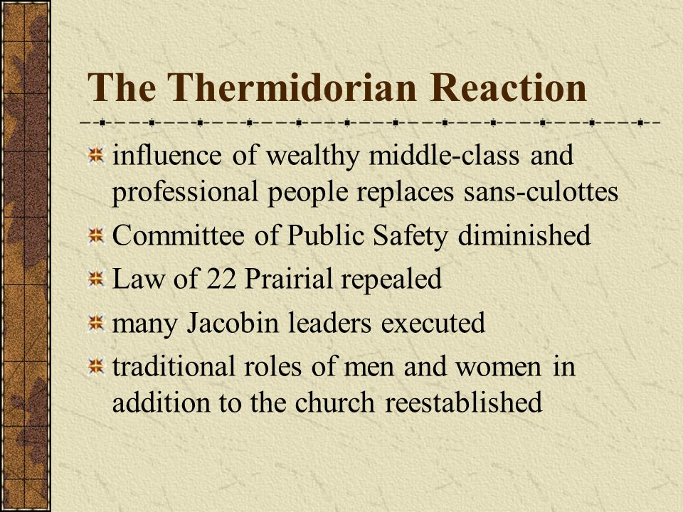 The Thermidorian Reaction influence of wealthy middle-class and professional people replaces sans-culottes Committee of Public Safety diminished Law o