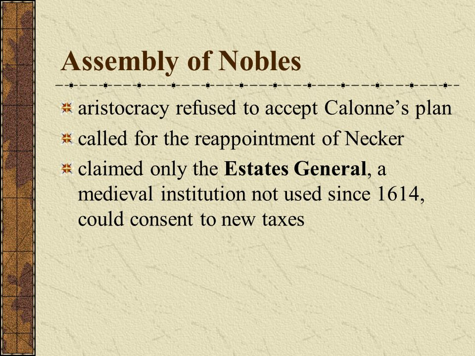 Assembly of Nobles aristocracy refused to accept Calonnes plan called for the reappointment of Necker claimed only the Estates General, a medieval ins