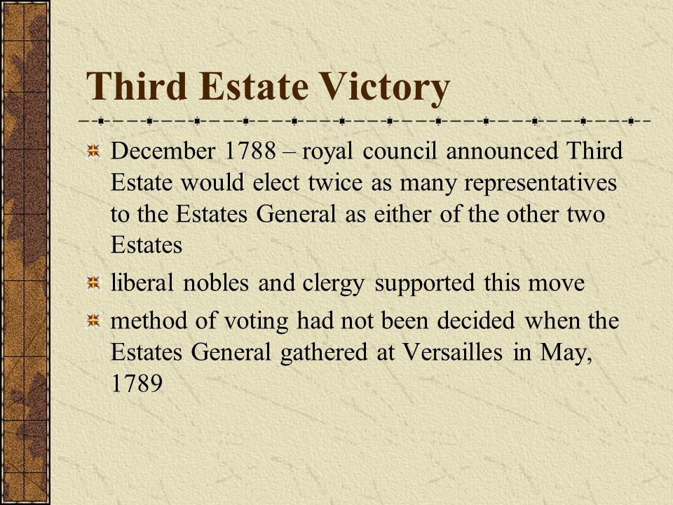 Third Estate Victory December 1788 – royal council announced Third Estate would elect twice as many representatives to the Estates General as either o