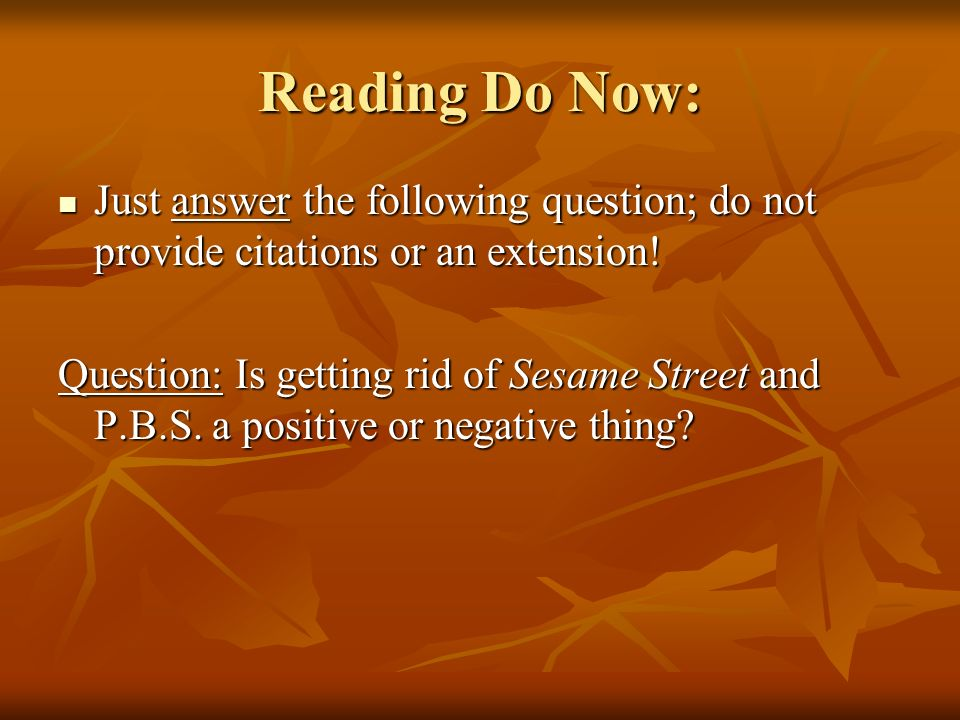 Reading Do Now: Just answer the following question; do not provide citations or an extension.