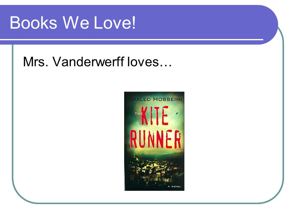 Books We Love! Mrs. Vanderwerff loves…