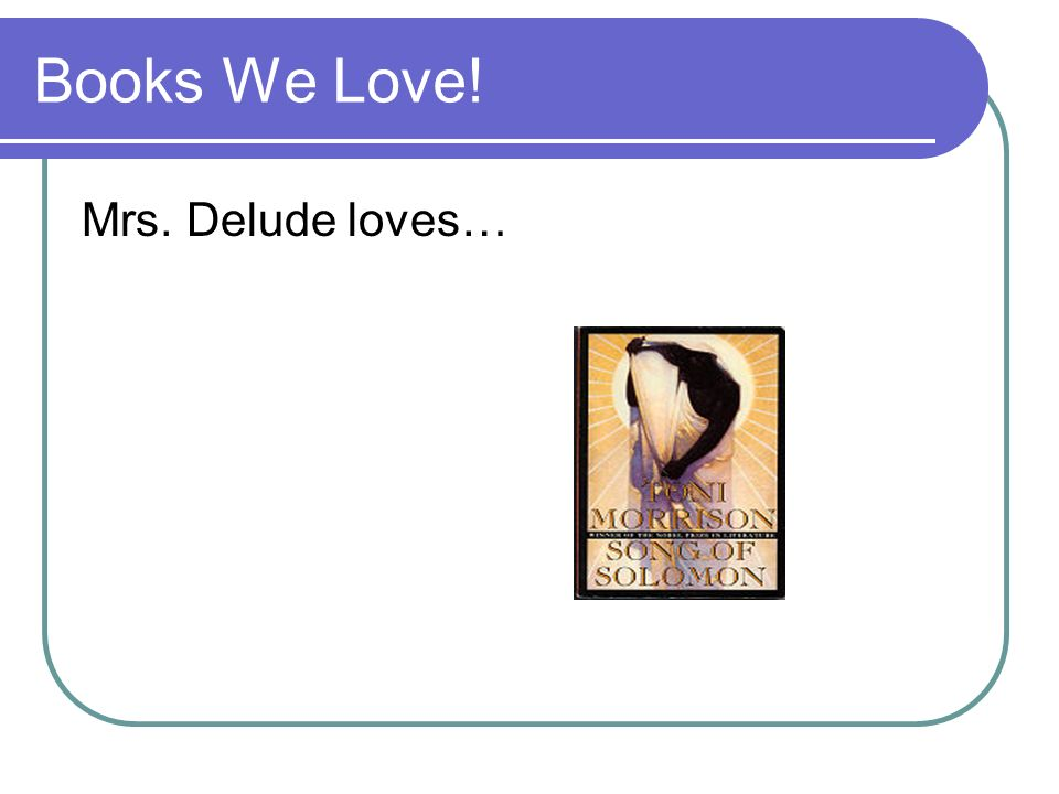 Books We Love! Mrs. Delude loves…