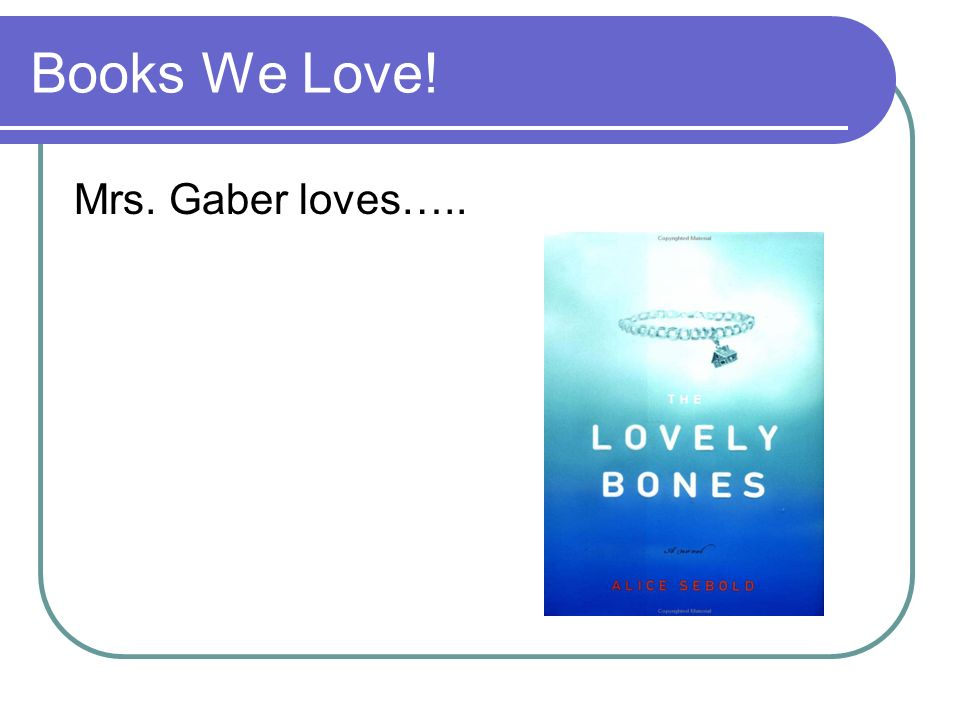Books We Love! Mrs. Gaber loves…..