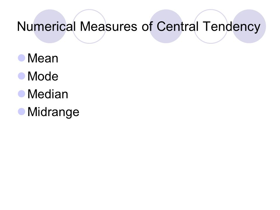 Numerical Measures of Central Tendency Mean Mode Median Midrange