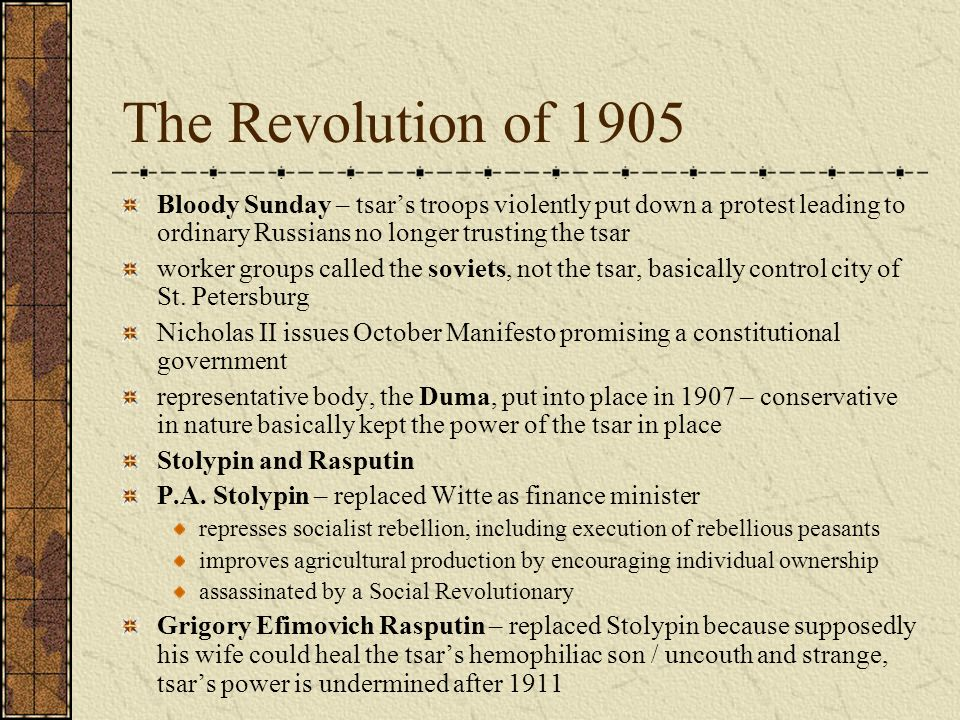 The Revolution of 1905 Bloody Sunday – tsars troops violently put down a protest leading to ordinary Russians no longer trusting the tsar worker groups called the soviets, not the tsar, basically control city of St.