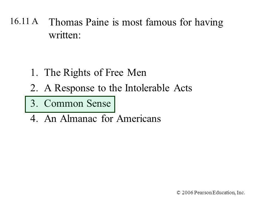 © 2006 Pearson Education, Inc. Thomas Paine is most famous for having written: 1.The Rights of Free Men 2.A Response to the Intolerable Acts 3.Common