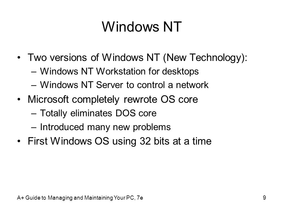 A+ Guide to Managing and Maintaining Your PC, 7e30 The Windows Vista Desktop (contd.) Taskbar –Bottom of Windows desktop Information about open programs, quick access to others Quick launch icons –Notification (system tray or systray) –Service: program that runs in the background –Supports or serves Windows or an application –Right-click the taskbar, use the shortcut menu Control Start menu, taskbar, notification area, open applications
