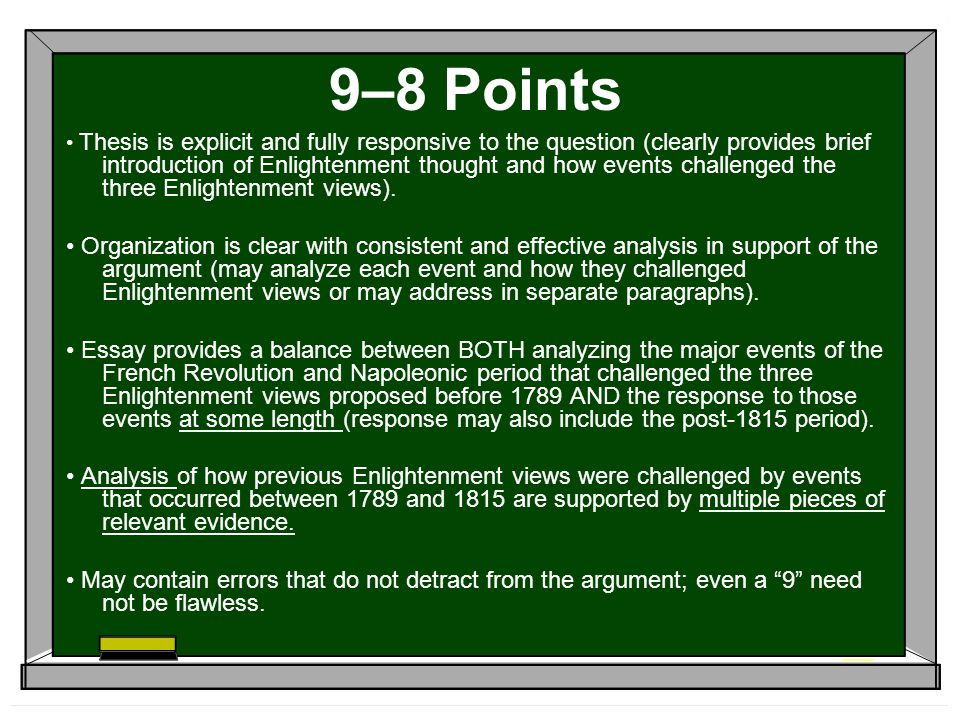 9–8 Points Thesis is explicit and fully responsive to the question (clearly provides brief introduction of Enlightenment thought and how events challenged the three Enlightenment views).