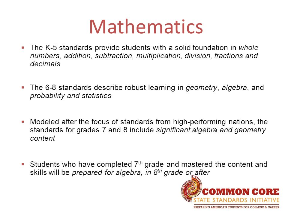Mathematics The K-5 standards provide students with a solid foundation in whole numbers, addition, subtraction, multiplication, division, fractions an