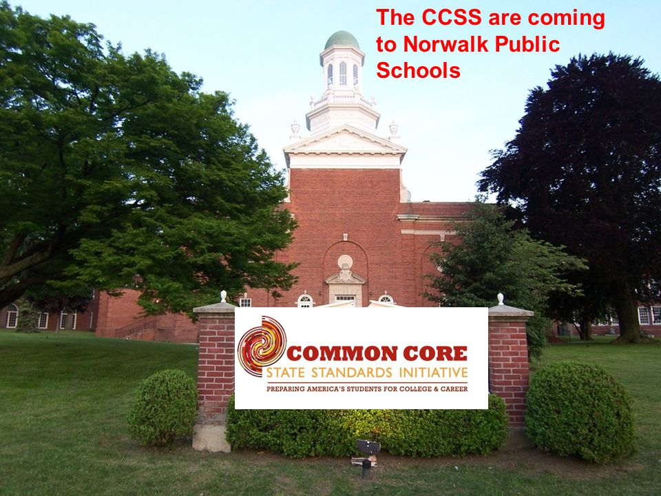 The CCSS are coming to Norwalk Public Schools