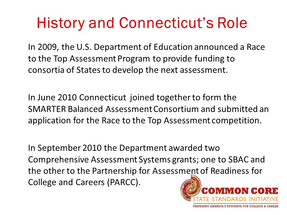 In 2009, the U.S. Department of Education announced a Race to the Top Assessment Program to provide funding to consortia of States to develop the next
