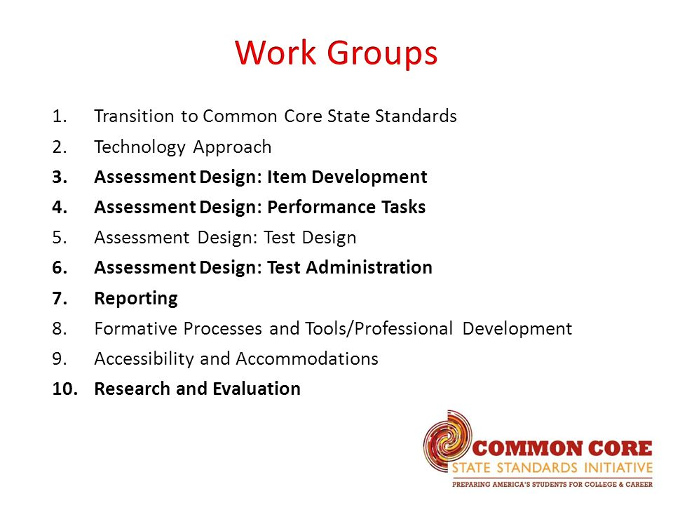 1.Transition to Common Core State Standards 2.Technology Approach 3.Assessment Design: Item Development 4.Assessment Design: Performance Tasks 5.Asses