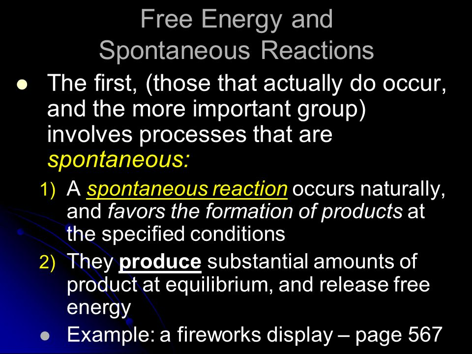 Free Energy and Spontaneous Reactions The first, (those that actually do occur, and the more important group) involves processes that are spontaneous: