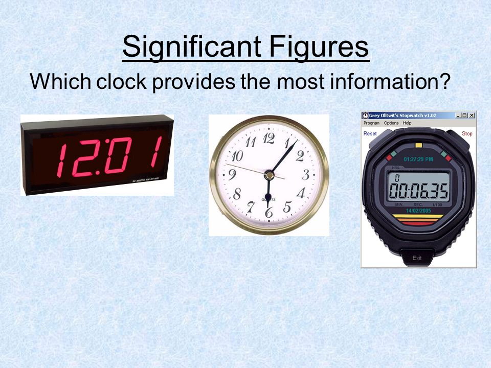 Significant Figures Which clock provides the most information?