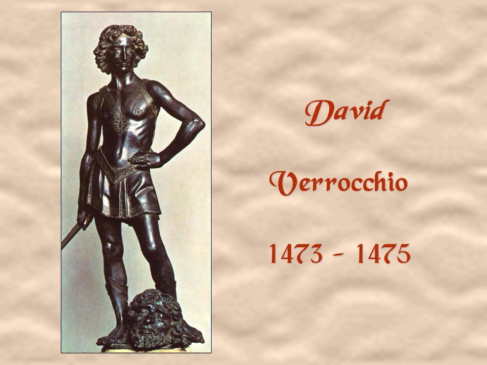David by Donatello 1430 First free-form bronze since Roman times The Liberation of Sculpture