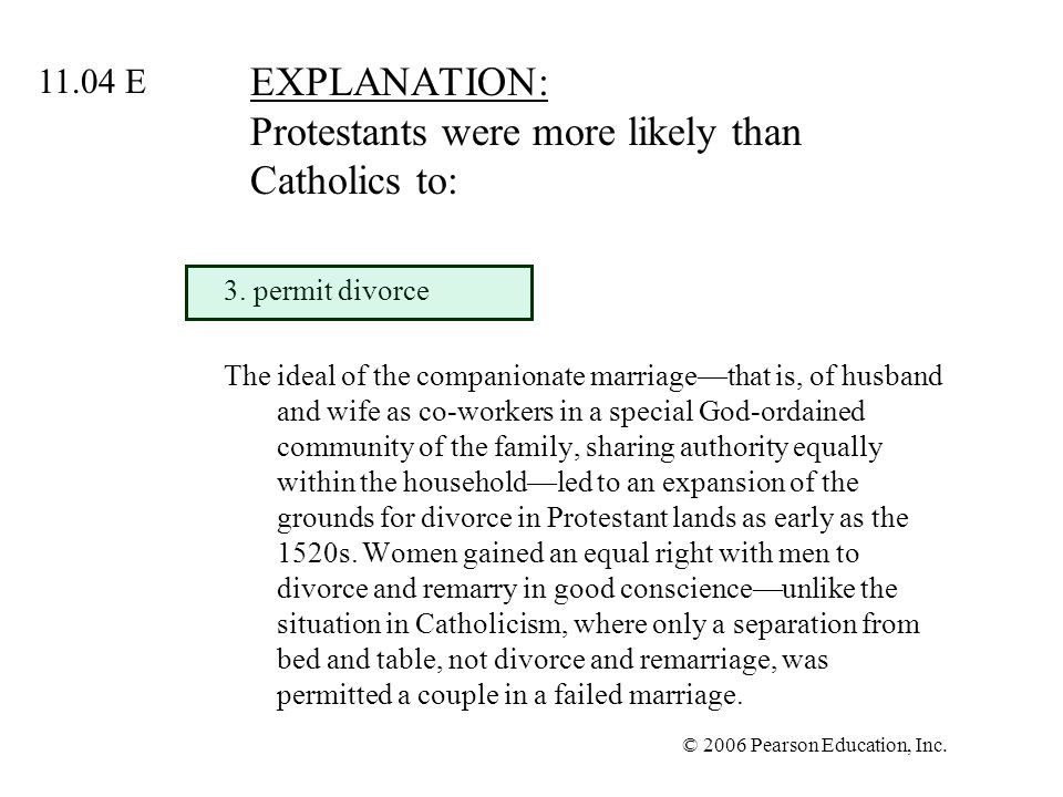 © 2006 Pearson Education, Inc. EXPLANATION: Protestants were more likely than Catholics to: 3.
