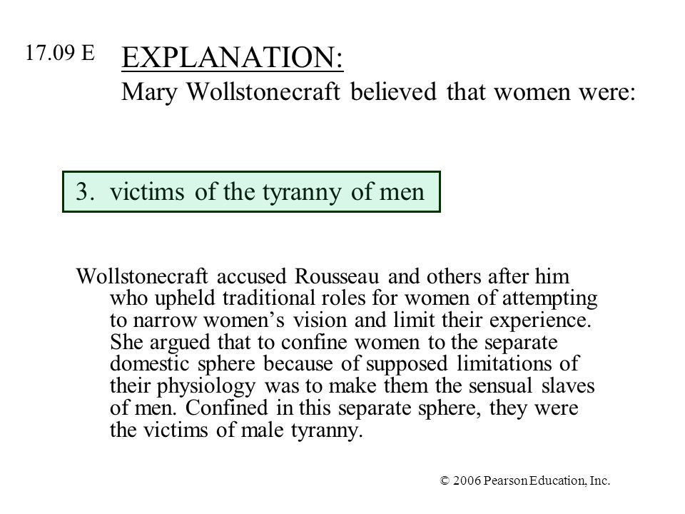 © 2006 Pearson Education, Inc. EXPLANATION: Mary Wollstonecraft believed that women were: 3.victims of the tyranny of men Wollstonecraft accused Rouss