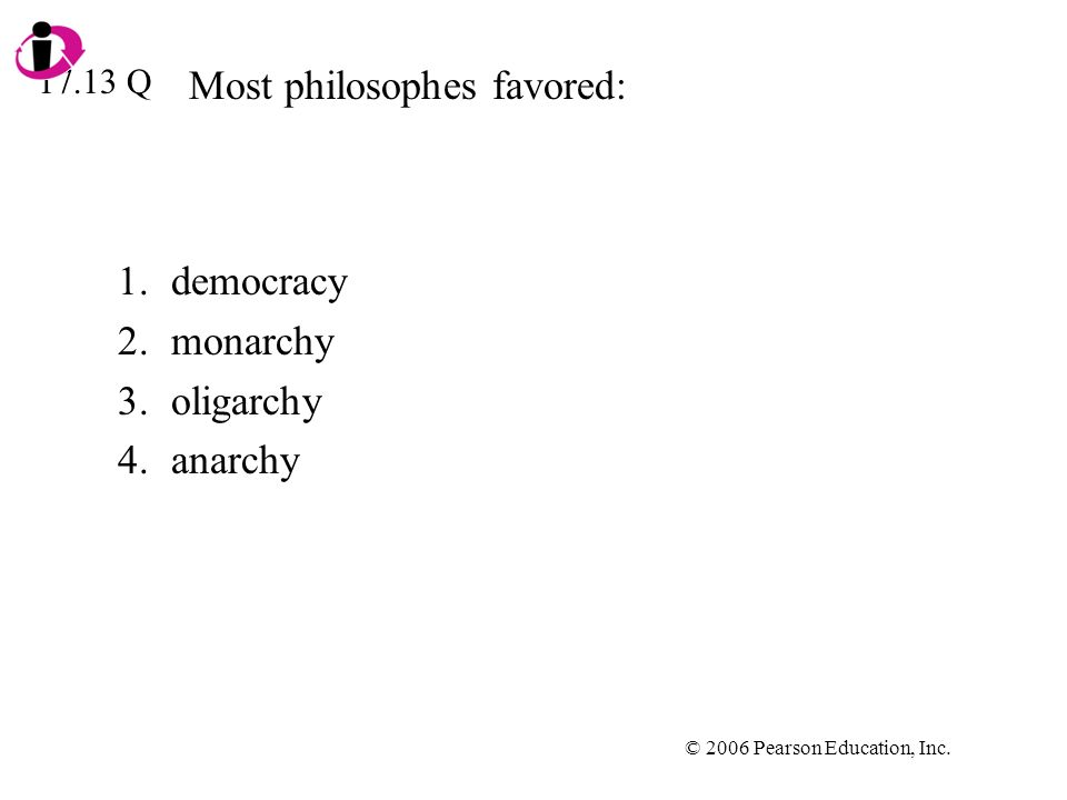 © 2006 Pearson Education, Inc. Most philosophes favored: 1.democracy 2.monarchy 3.oligarchy 4.anarchy 17.13 Q