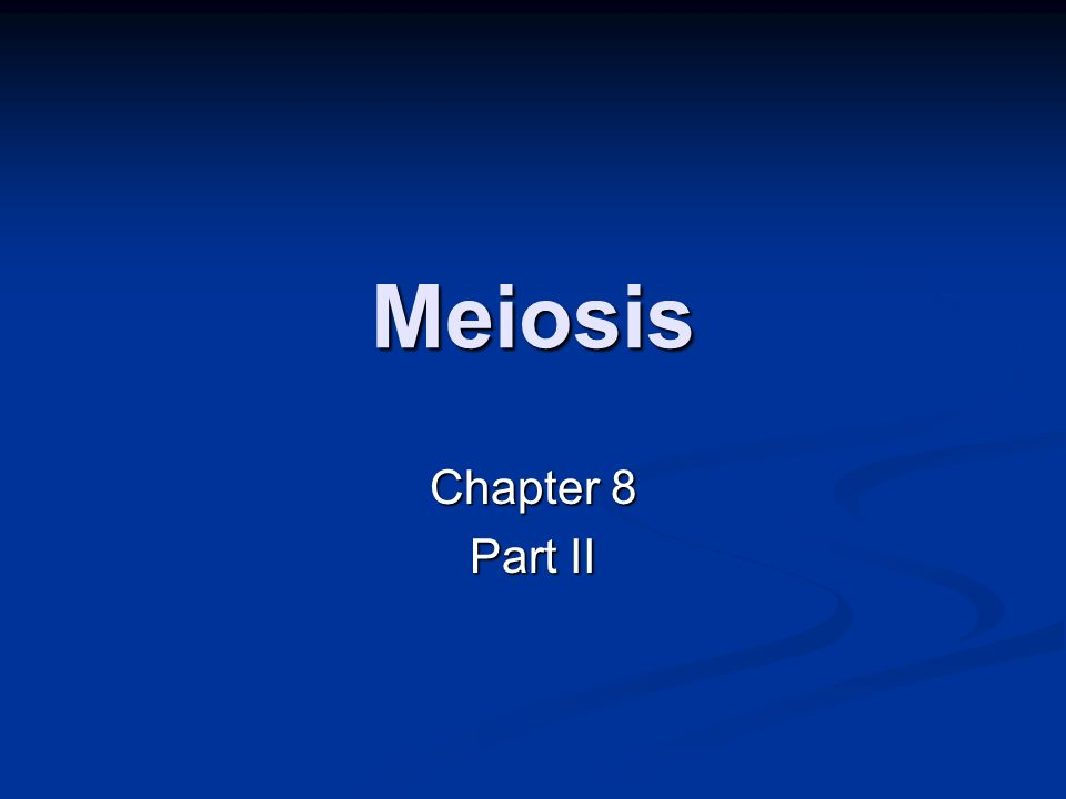 Meiosis Chapter 8 Part II