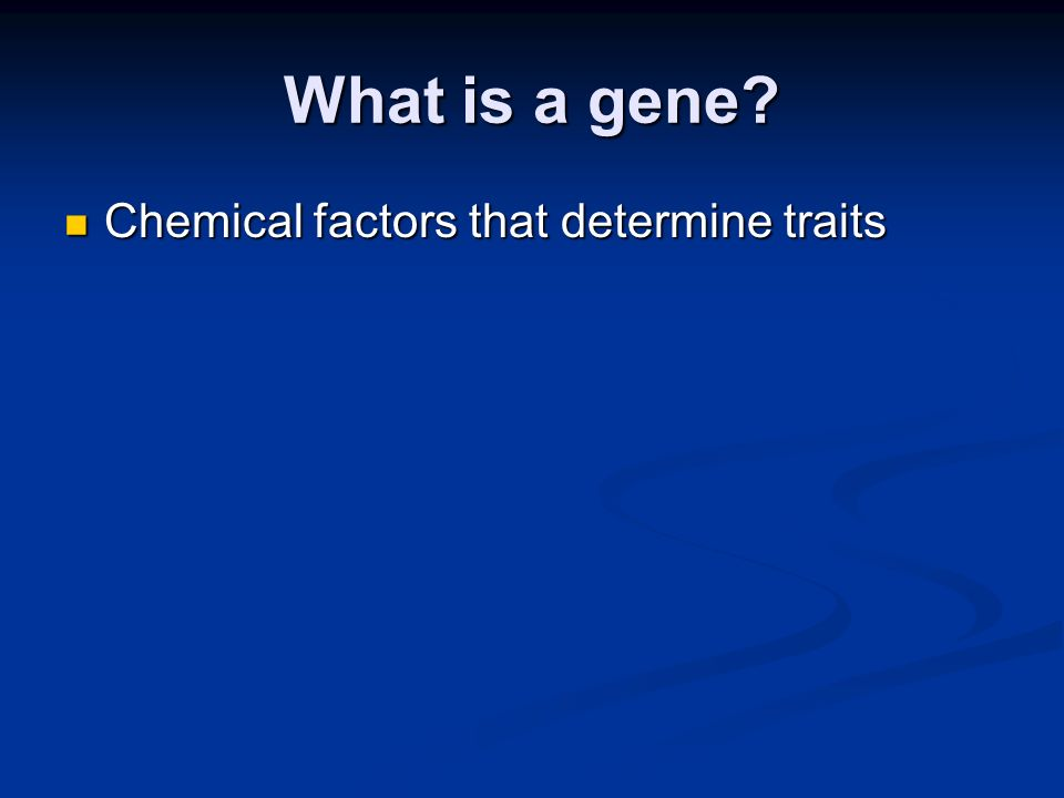 What is a gene Chemical factors that determine traits Chemical factors that determine traits