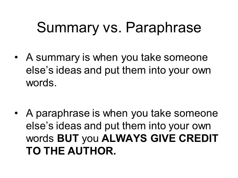 Summary vs. Paraphrase A summary is when you take someone elses ideas and put them into your own words. A paraphrase is when you take someone elses id