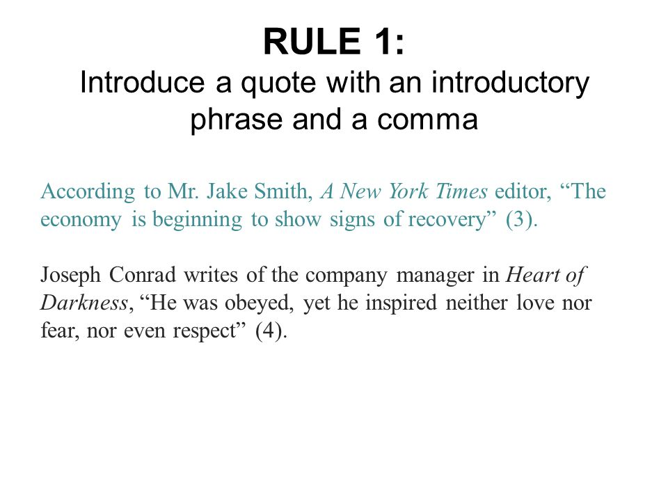 RULE 1: Introduce a quote with an introductory phrase and a comma According to Mr. Jake Smith, A New York Times editor, The economy is beginning to sh