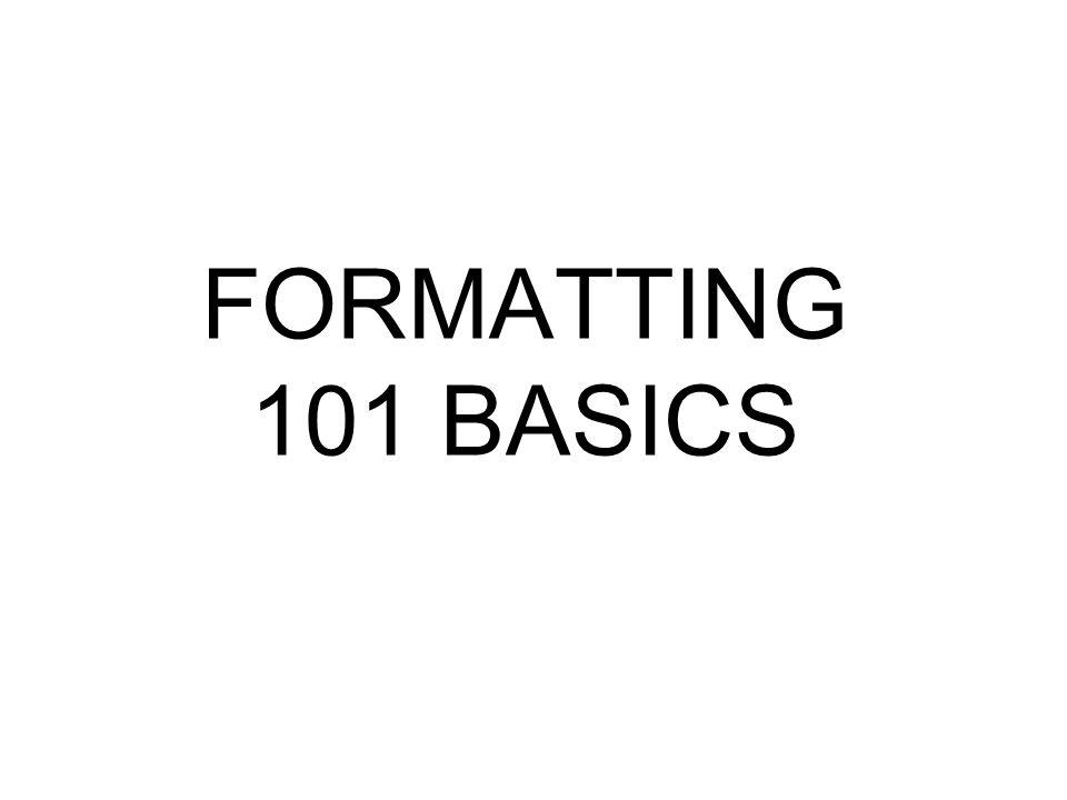 FORMATTING 101 BASICS