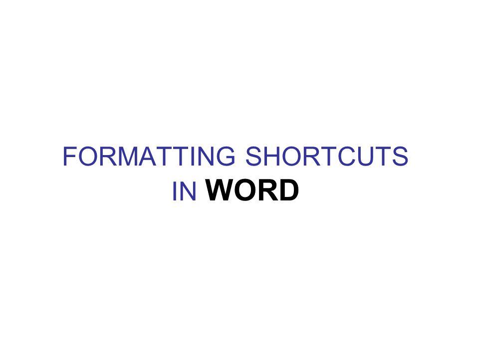 FORMATTING SHORTCUTS IN WORD