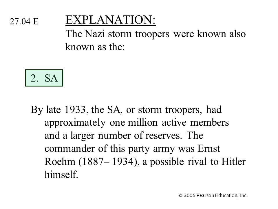 © 2006 Pearson Education, Inc. EXPLANATION: The Nazi storm troopers were known also known as the: 2.SA By late 1933, the SA, or storm troopers, had ap