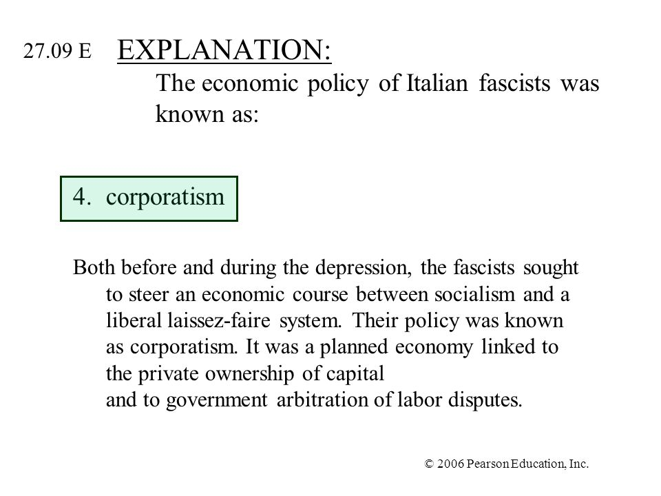© 2006 Pearson Education, Inc. EXPLANATION: The economic policy of Italian fascists was known as: 4.corporatism Both before and during the depression,