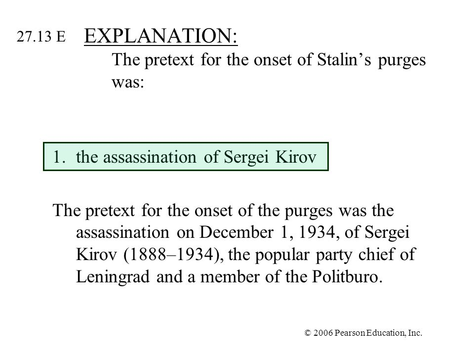 © 2006 Pearson Education, Inc. EXPLANATION: The pretext for the onset of Stalins purges was: 1.the assassination of Sergei Kirov The pretext for the o