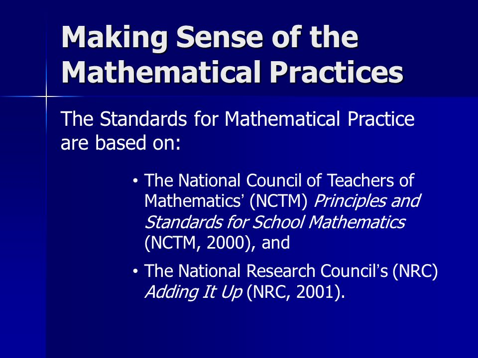 The Standards for Mathematical Practice are based on: Making Sense of the Mathematical Practices The National Council of Teachers of Mathematics (NCTM