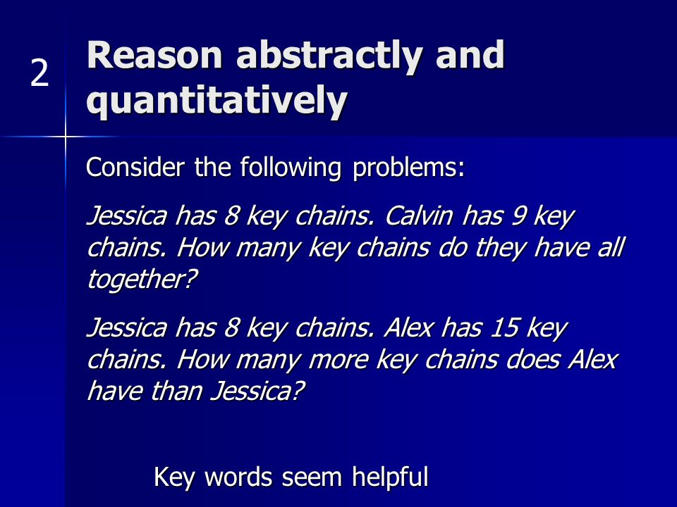 Reason abstractly and quantitatively Consider the following problems: Jessica has 8 key chains. Calvin has 9 key chains. How many key chains do they h