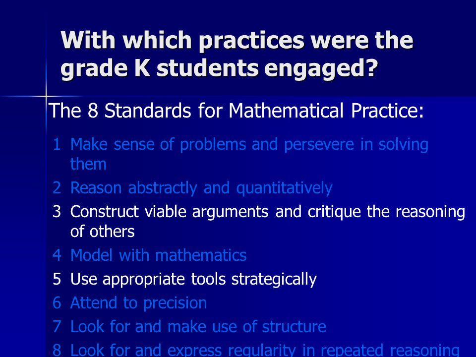 The 8 Standards for Mathematical Practice: With which practices were the grade K students engaged? 1Make sense of problems and persevere in solving th