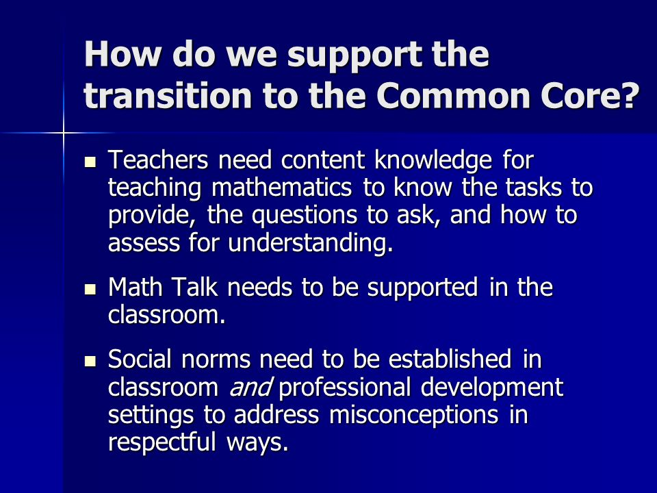 How do we support the transition to the Common Core? Teachers need content knowledge for teaching mathematics to know the tasks to provide, the questi