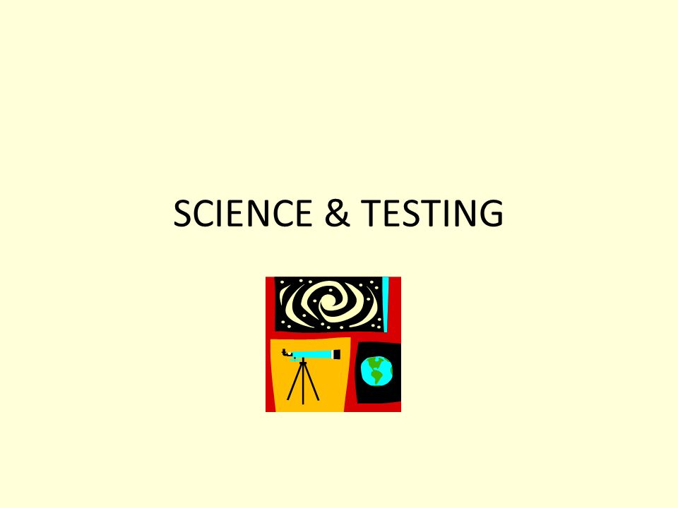 SCIENCE & TESTING