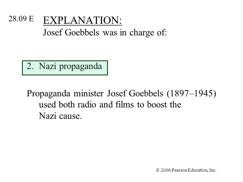 © 2006 Pearson Education, Inc. EXPLANATION: Josef Goebbels was in charge of: 2.Nazi propaganda Propaganda minister Josef Goebbels (1897–1945) used bot