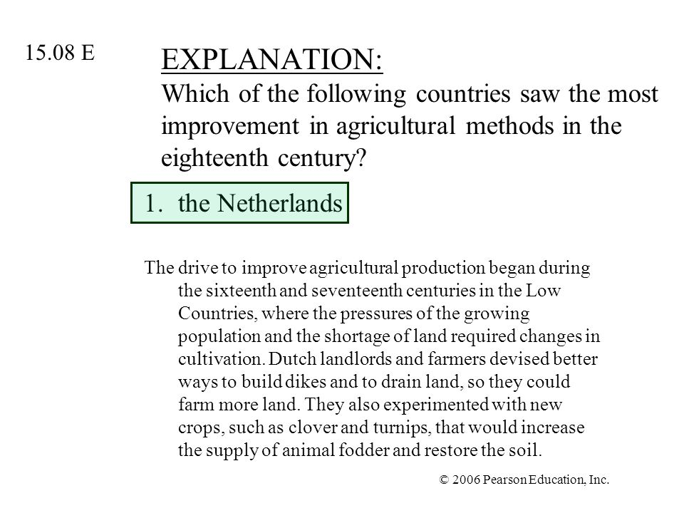 © 2006 Pearson Education, Inc. EXPLANATION: Which of the following countries saw the most improvement in agricultural methods in the eighteenth centur