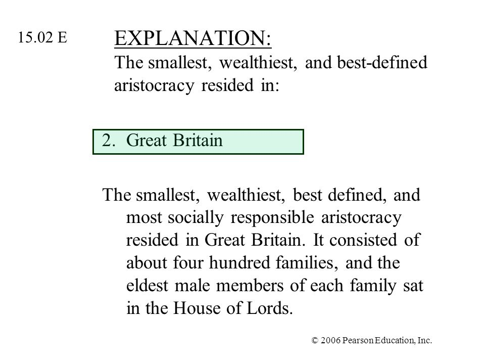 © 2006 Pearson Education, Inc. EXPLANATION: The smallest, wealthiest, and best-defined aristocracy resided in: 2.Great Britain The smallest, wealthies