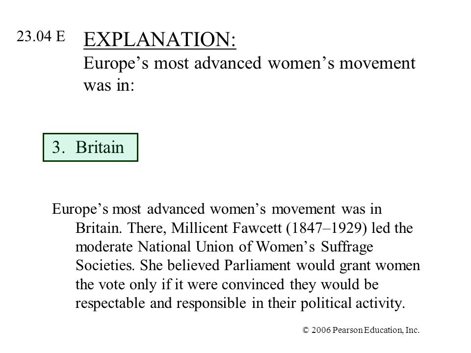 © 2006 Pearson Education, Inc. EXPLANATION: Europes most advanced womens movement was in: 3.Britain Europes most advanced womens movement was in Brita