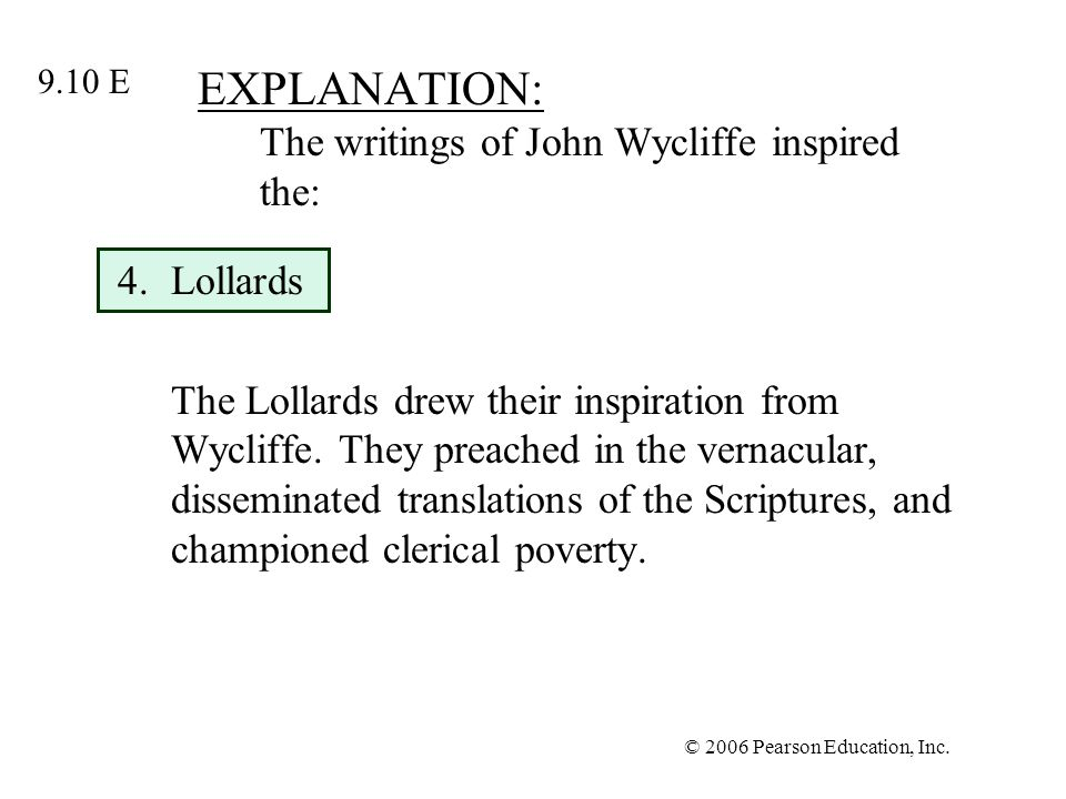 © 2006 Pearson Education, Inc. EXPLANATION: The writings of John Wycliffe inspired the: 4.Lollards The Lollards drew their inspiration from Wycliffe.