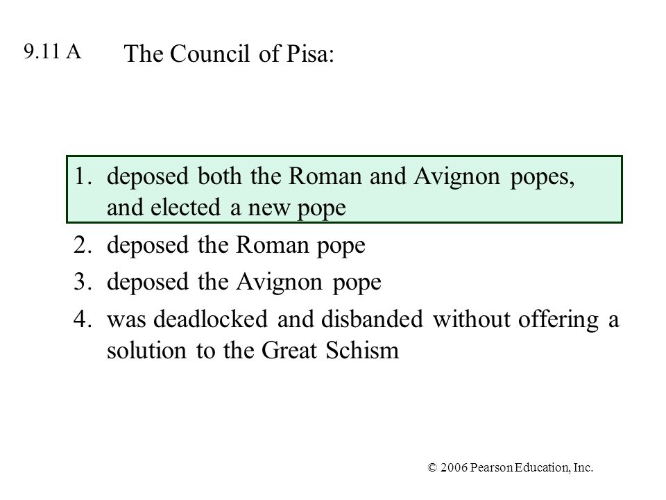© 2006 Pearson Education, Inc. The Council of Pisa: 1.deposed both the Roman and Avignon popes, and elected a new pope 2.deposed the Roman pope 3.depo