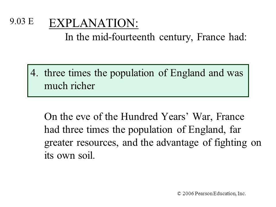 © 2006 Pearson Education, Inc. EXPLANATION: In the mid-fourteenth century, France had: 4.three times the population of England and was much richer On