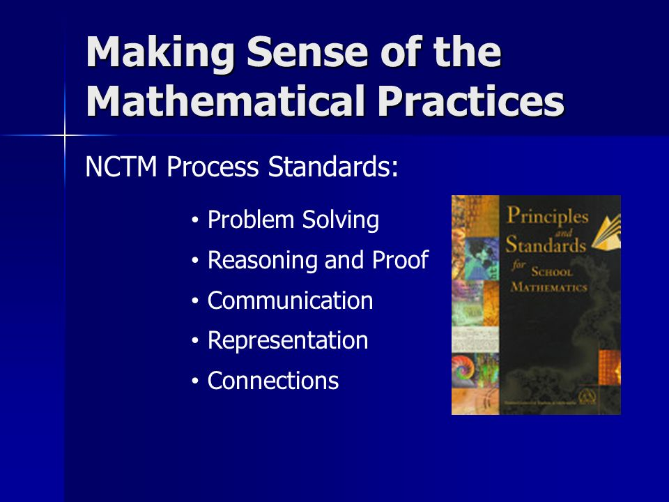 NCTM Process Standards: Making Sense of the Mathematical Practices Problem Solving Reasoning and Proof Communication Representation Connections