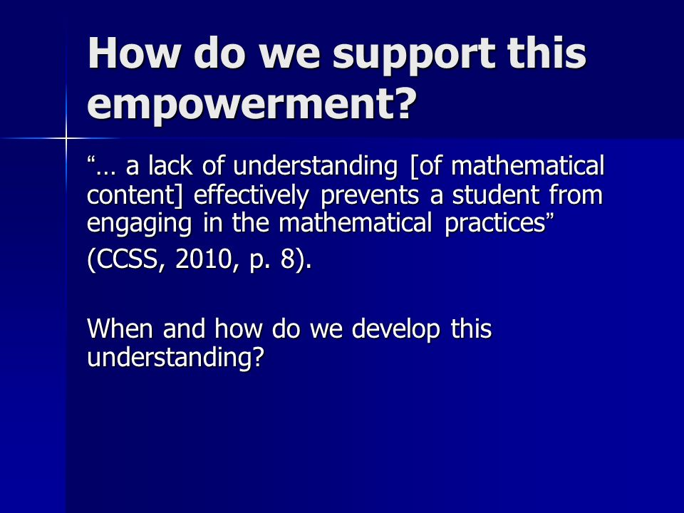 How do we support this empowerment? … a lack of understanding [of mathematical content] effectively prevents a student from engaging in the mathematic