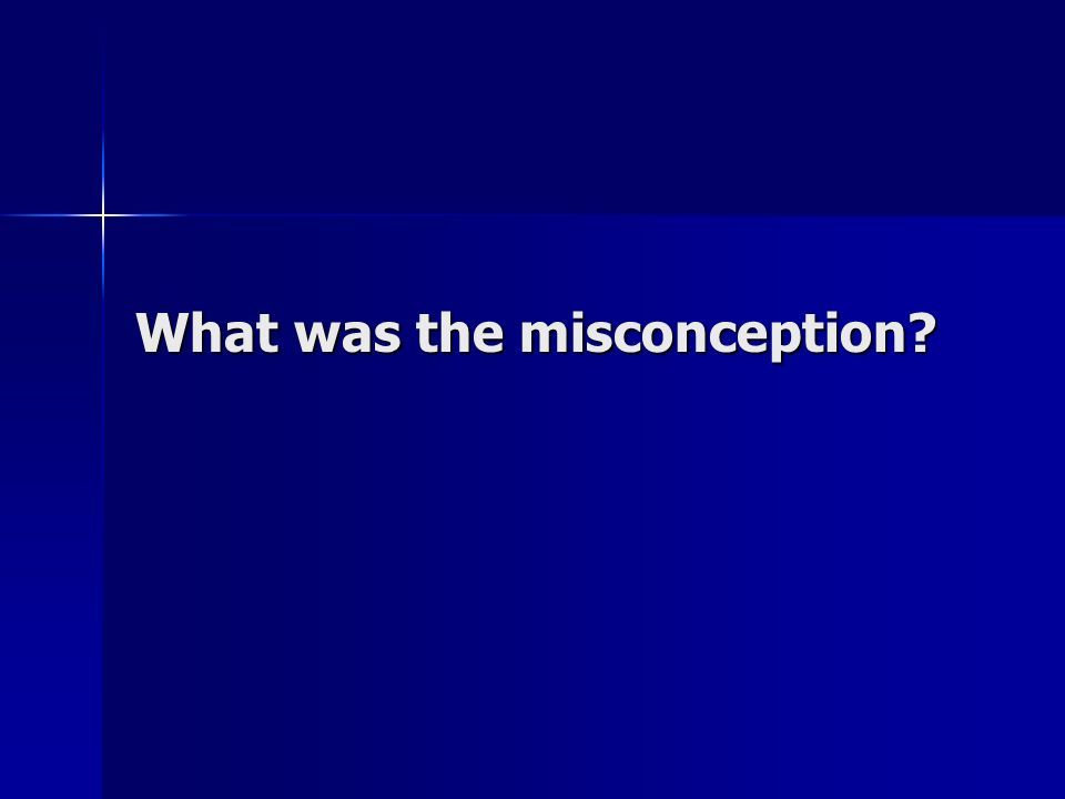 What was the misconception?
