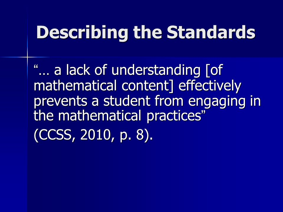 Describing the Standards … a lack of understanding [of mathematical content] effectively prevents a student from engaging in the mathematical practice