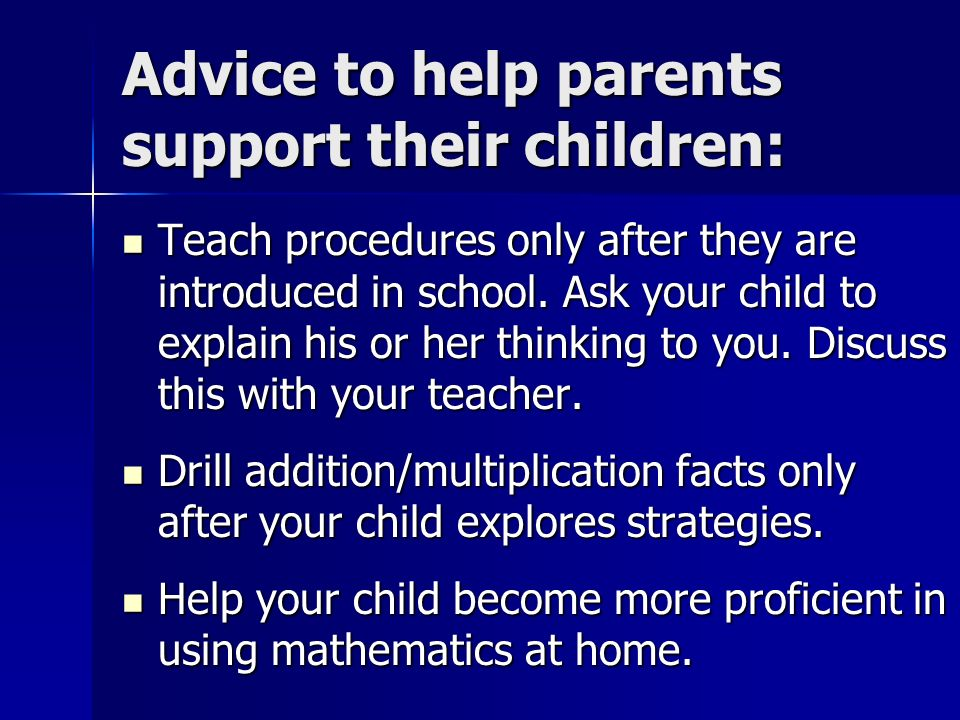 Advice to help parents support their children: Teach procedures only after they are introduced in school. Ask your child to explain his or her thinkin